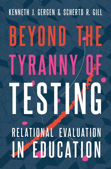 Gergen&Gill2020_Beyond-the-Tyranny-of-Testing_Relational-Evaluation-in-Education